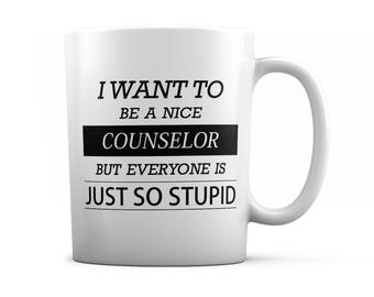 Counselor mug - Counselor gift - I want to be a nice Counselor but everyone is just so stupid