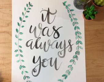 It Was Always You - Brush Lettering- Watercolor - Watercolor Print