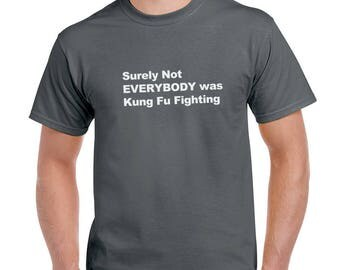 Surely Not Everybody Was Kung Fu Fighting Funny T-Shirt or Tank Gift