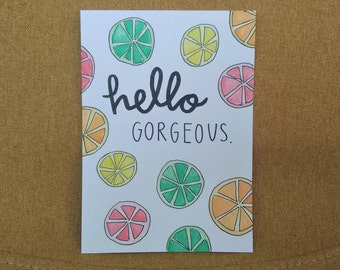 Hello Gorgeous // HANDMADE TO ORDER // Citrus Watercolor + Modern Calligraphy + Hand Lettering // 5x7