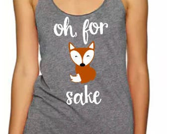 Womens Tank Top - Oh For Fox Sake - Funny Mom shirt - For Fox Sake - Funny Gift For Her - Yoga Tank Top - Running Shirt
