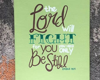 """Quote Canvas/ """"The Lord will fight for you you need only be still"""" Exodus 14:14/ 11""""x14"""""""
