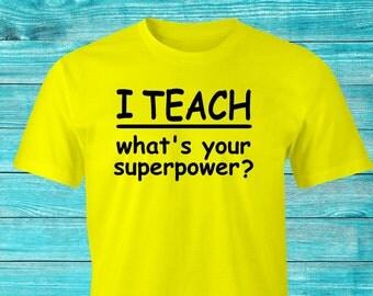 Funny Teachers T-shirt, I Teach print, I Teach Funny T-Shirt,Teachers Superpower print, Teaching my Superpower T-Shirt, Teachers T-Shirt.