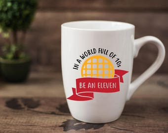 In A World Full Of 10s Be An Eleven- 14 oz CERAMIC MUG