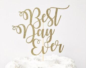 Best Day Ever Cake Topper / Bridal Shower / Wedding Cake Topper / Rehearsal Dinner / Birthday Cake / Retirement Topper / Graduation