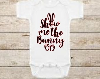 Show me the bunny - Easter - Easter Shirt - Easter Onesie - Easter Outfit - Easter Svg - Easter Bunny - 1st Easter - Baby Shower - Baby Gift