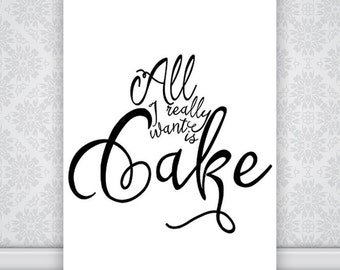 All I want is Cake print poster, typography wall decor, fun gift idea, cute digital download quote, printable art, girl dorm decoration