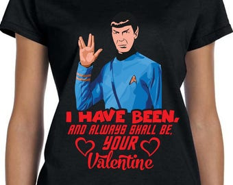 Star Trek Valentines Shirt Spock Shirt Star trek Gift for Trekky I Have Been and Always Will Be Your Valentine Gift for Valentines TH446