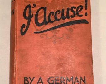 J'Accuse! by A German - Translated by Alexander Gray (1915 Orange Hardcover) Antique Book WWI Military First World War Political Historical