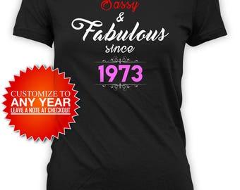 Personalized Birthday Shirt 45th Birthday Gifts For Her Bday T Shirt Custom TShirt Birthday Ideas Sassy And Fabulous 1973 Ladies Tee - BG392