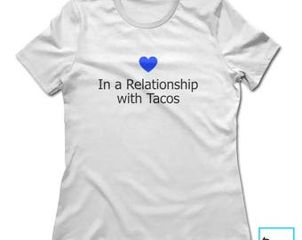 In a Relationship with Tacos | Taco Lover Shirt | Funny Taco Shirt | Tacos Shirt | Taco Tuesday Shirt | Tacos | Funny Shirt | Women's Tshirt