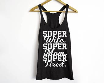 Super Wife Tank - Funny Workout Tank - Wife Shirt - Mom Shirt - Funny Mom Shirt - Tired Mom Shirt - Mom Tank Top - Gift For Her