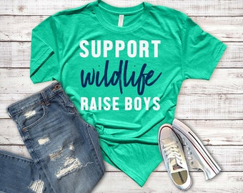Support Wildlife Raise Boys Shirt // Boy Mom Shirt // Mom Shirt // Mom Life Shirt