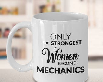 Mechanic Gifts - Mechanic Mug - Only the Strongest Women Become Mechanics Coffee Mug Ceramic Tea Cup