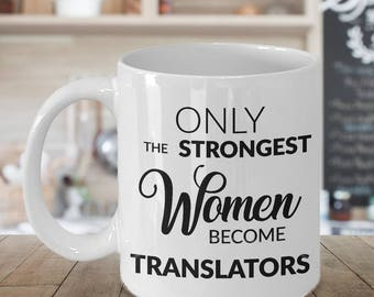 Translator Gift - Translator Mug - Only the Strongest Women Become Translators Coffee Mug Ceramic Tea Cup