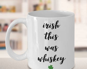 Probably Whiskey Mug - Irish This Was Whiskey Funny St. Patrick's Day Ceramic Coffee Cup