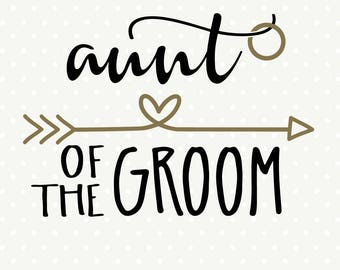 Aunt of the Groom SVG file, DIY Bridal Party Shirt, Bridal Party svg, Wedding DXF file, Wedding Iron on file, Commercial cut file