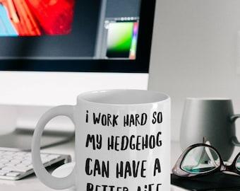 Hedgehog Mug - Hedgehog Gifts - Gift For Hedgehog Lovers - Hedgehog Plush - I Work Hard So My Hedgehog Can Have A Better Life