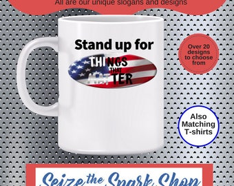 Stand up for Things that Matter Mug- doing what is fair, support shared values, be honest, be reliable, also a T-shirt and PRINTABLE
