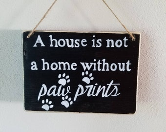 A house is not a home without paw prints wood sign - pet decor - home decor - pet sign - dog sign - cat sign - dog decor - cat decor