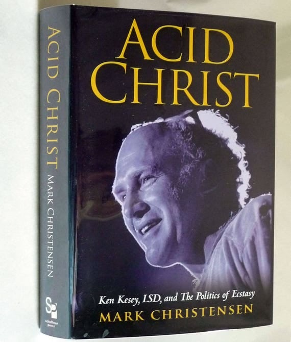 Acid Christ: Ken Kesey, LSD and the Politics of Ecstasy 2010 by Mark Christensen - 1st Edition Hardcover HC w/ Dust Jacket DJ