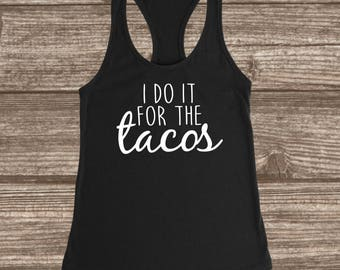 I Do It For The Tacos Women's Racerback Tank - Women's Workout Tanks - Funny Workout Tank