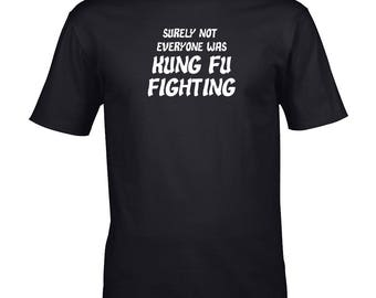 Surely Not Everybody Was Kung Fu Fighting Funny Shirt in Sizes S - XXXL