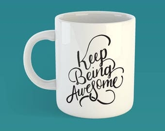 Keep Being Awesome Quote Mug
