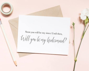 Soon you'll be my sister, until then... Maid of honor proposal card, Sister in law card, wedding card, will you be my bridesmaid card