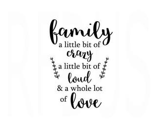 Family A little Bit Of Crazy A little Bit of Loud and a whole lot of love SVG, Family Time SVG, Diy Sign, Easy cricut cutting file, Love svg
