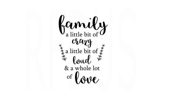 Crazy Family Quotes And Sayings: Family A Little Bit Of Crazy A Little Bit Of Loud And A Whole