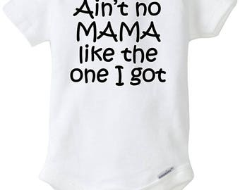 Ain't no mama like the one I got baby onesie