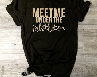 Christmas Shirt, Meet me Under the Mistletoe Shirt, Mistletoe Tee, Under the Mistletoe, GOLD SHIMMER Shirt Women, Women's Christmas Shirt