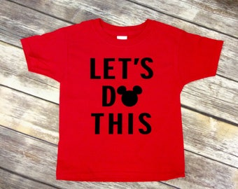 Let's Do This Disney Shirt, Todder, Youth, or Adult