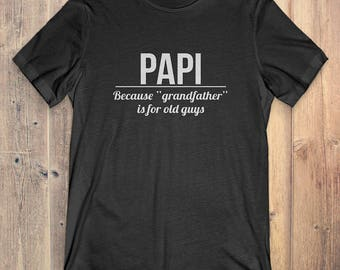 Papi T-Shirt Gift: Papi Because Grandfather Is For Old Guys