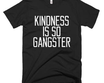 Kindness is so gangster Short-Sleeve for Men Women Funny Gift Quote Saying Gang T-Shirt