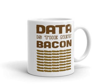 Data is the new bacon mug, big data analyst scientist coder mug, coding mug, bacon lover mug, coffee mug, tea mug