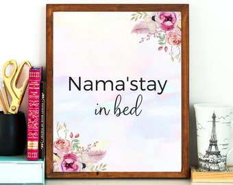 Nama'stay in bed Namaste Inspirational Motivational Quote Lovely Colorful Watercolor Floral Wall Art New Age Spiritual Digital Printable Art