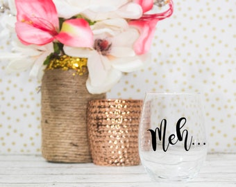 Meh Cup - Meh Wine Glass - Funny Stemless Wine Glass - Wine Lover Gift for Women - Wine Glasses with Sayings Funny - Wine Gift for Women
