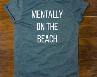 Mentally on the beach - Boating Summer Surfer Wakesurf Watersports Ocean Vacation Holiday Funny Novelty Beach tees Tshirt shirt