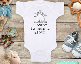 I want to hug a sloth - d3 cute zoo animal funny Baby bodysuit or Toddler Shirt or Youth Shirt - cute birthday baby shower gift