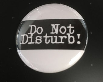 "Do Not Disturb! - 1 1/4"" Pin, Zipper Pull, Keychain, Magnet or Hair Tie"