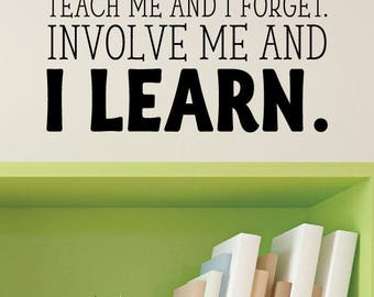 Wall Quote Decal Teach Me and I Forget Involve Me and I Learn Wall Decal Classroom Decor Class School Teacher Student Learning Quotes