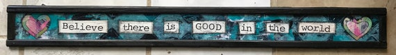 Believe There is Good in the World Sign Doorway Sign Entryway Whimsical Sign Original Art