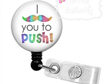 Labor and delivery-obstetrics badge reel; I mustache you to push!
