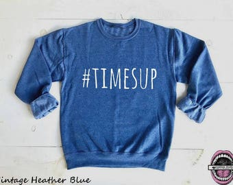 TIMES UP. Unisex Heather Sweatshirts White Ink. Time's Up. Feminism. Equality now. Badass Feminist AF. Nevertheless She Persisted.  #timesup