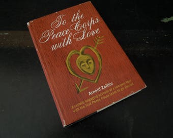 Vintage Book To the Peace Corps, with Love - Arnold Zeitlin - First Edition 1965