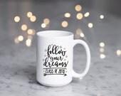 Follow Your Dreams Graduation Gift - Graduation Mug - Cute Mug - Microwave Safe - Fast Ship