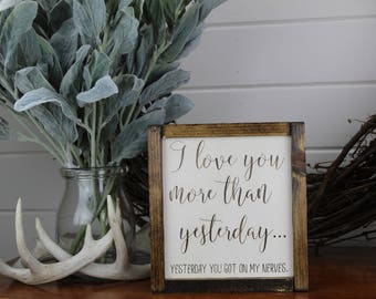 I Love You More than Yesterday - Wood Sign - for - Rustic - Farmhouse - Boho - Primitive Styles