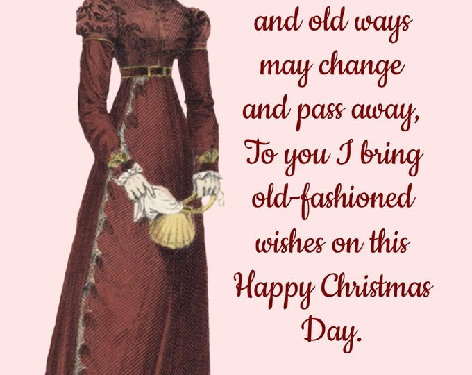 Christmas Card ~ Though Old Times And Old Ways May Change And Pass Away ~ Christmas Postcard ~ Jane Austen Fashion ~ Happy Holiday Greetings